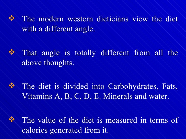 <ul><li>The modern western dieticians view the diet with a different angle.  </li></ul><ul><li>That angle is totally diffe...