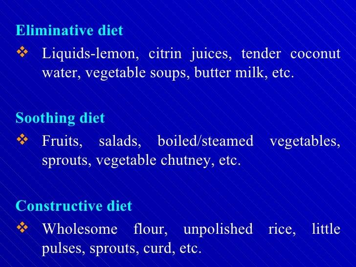 <ul><li>Eliminative diet </li></ul><ul><li>Liquids-lemon, citrin juices, tender coconut water, vegetable soups, butter mil...