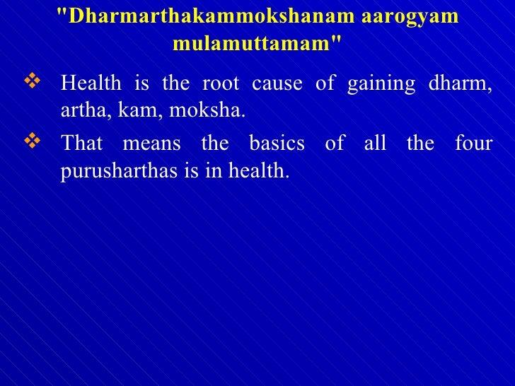 <ul><li>Health is the root cause of gaining dharm, artha, kam, moksha.  </li></ul><ul><li>That means the basics of all the...