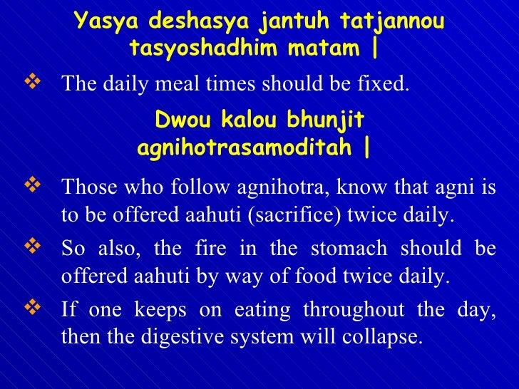 <ul><li>The daily meal times should be fixed.  </li></ul>Yasya deshasya jantuh tatjannou tasyoshadhim matam |   <ul><li>Th...