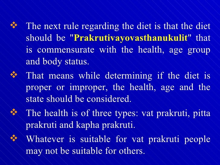 <ul><li>The next rule regarding the diet is that the diet should be &quot; Prakrutivayovasthanukulit &quot; that is commen...