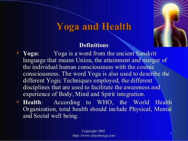 Yoga and Health                            Definitions   Yoga:        Yoga is a word from the ancient Sanskrit    languag...