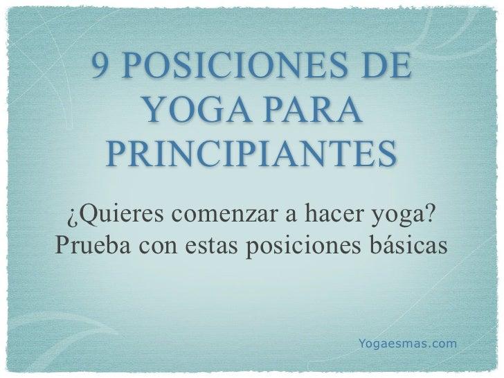 9 POSICIONES DE      YOGA PARA    PRINCIPIANTES ¿Quieres comenzar a hacer yoga?Prueba con estas posiciones básicas        ...