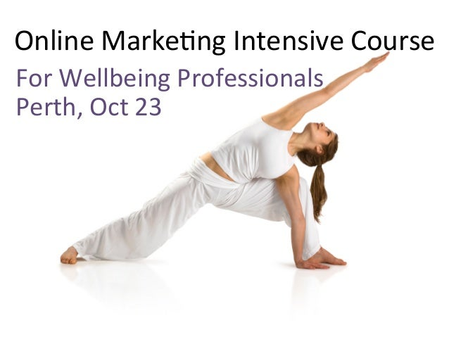 Online  Marke+ng  Intensive  Course   For  Wellbeing  Professionals   Perth,  Oct  23