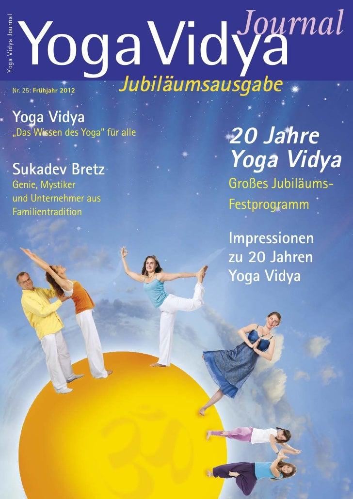 JournalYoga Vidya Journal                     YogaVidya              Nr. 25: Frühjahr 2012    Jubiläumsausgabe            ...