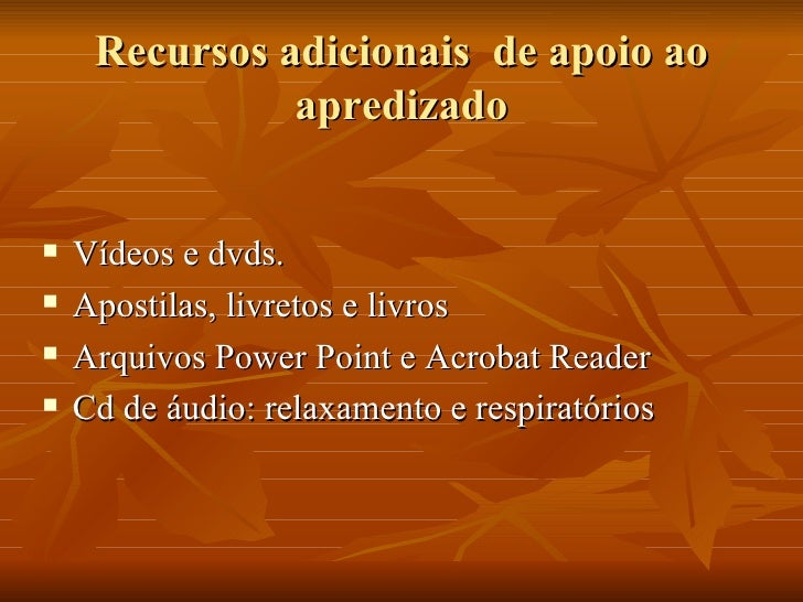 Recursos adicionais  de apoio ao apredizado <ul><li>Vídeos e dvds. </li></ul><ul><li>Apostilas, livretos e livros </li></u...