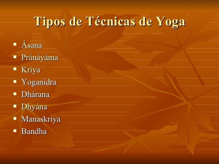 Tipos de Técnicas de Yoga <ul><li>Ásana </li></ul><ul><li>Pránáyáma </li></ul><ul><li>Kriya </li></ul><ul><li>Yoganidra </...