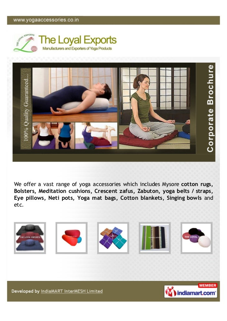 We offer a vast range of yoga accessories which includes Mysore cotton rugs,Bolsters, Meditation cushions, Crescent zafus,...