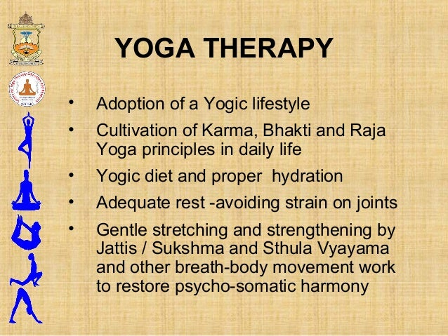 YOGA THERAPY • Adoption of a Yogic lifestyle • Cultivation of Karma, Bhakti and Raja Yoga principles in daily life • Yogic...