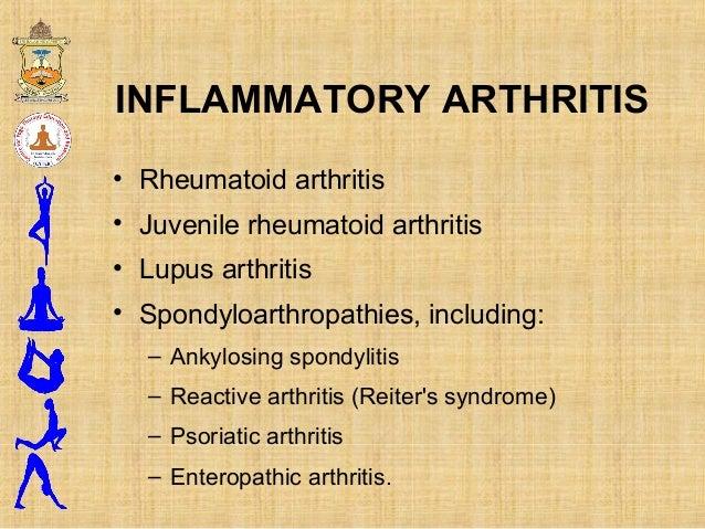 INFLAMMATORY ARTHRITIS • Rheumatoid arthritis • Juvenile rheumatoid arthritis • Lupus arthritis • Spondyloarthropathies, i...