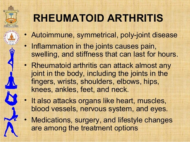 RHEUMATOID ARTHRITIS • Autoimmune, symmetrical, poly-joint disease • Inflammation in the joints causes pain, swelling, and...