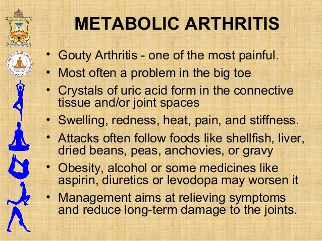 • Gouty Arthritis - one of the most painful. • Most often a problem in the big toe • Crystals of uric acid form in the con...