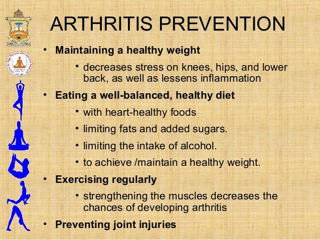 ARTHRITIS PREVENTION • Maintaining a healthy weight • decreases stress on knees, hips, and lower back, as well as lessens ...