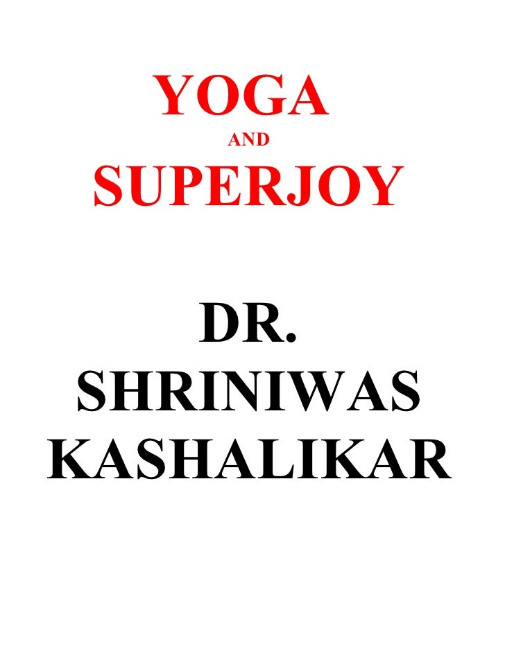 YOGA     AND    SUPERJOY      DR.  SHRINIWAS KASHALIKAR