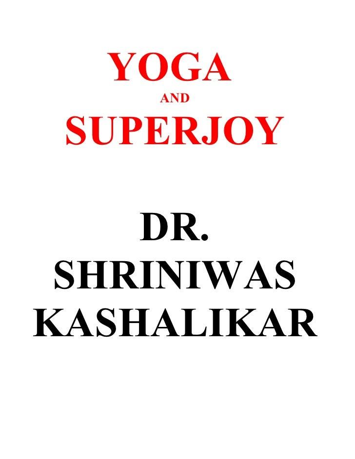 YOGA     AND    SUPERJOY      DR.  SHRINIWAS KASHALIKAR