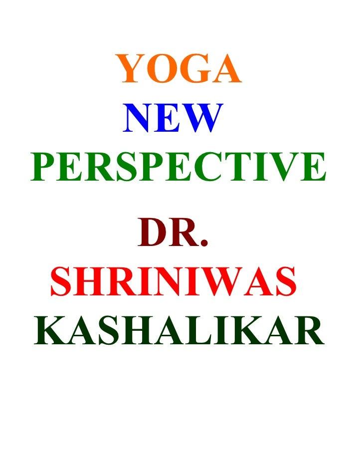 YOGA    NEW PERSPECTIVE    DR. SHRINIWAS KASHALIKAR