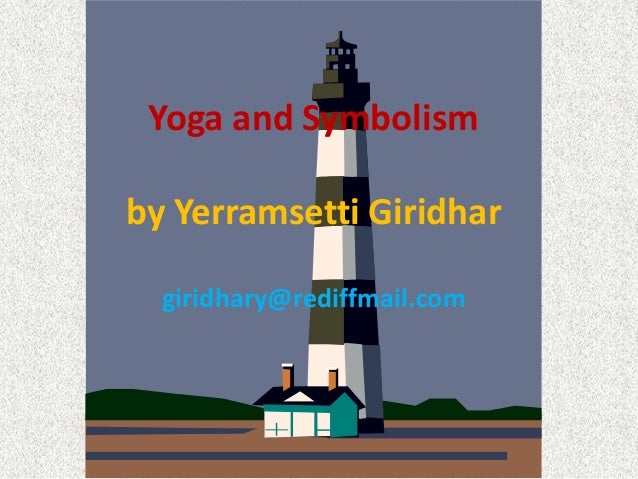 Yoga and Symbolismby Yerramsetti Giridhar  giridhary@rediffmail.com
