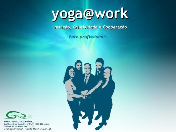 yoga@work  Intuição, Criatividade e Cooperação Para profissionais
