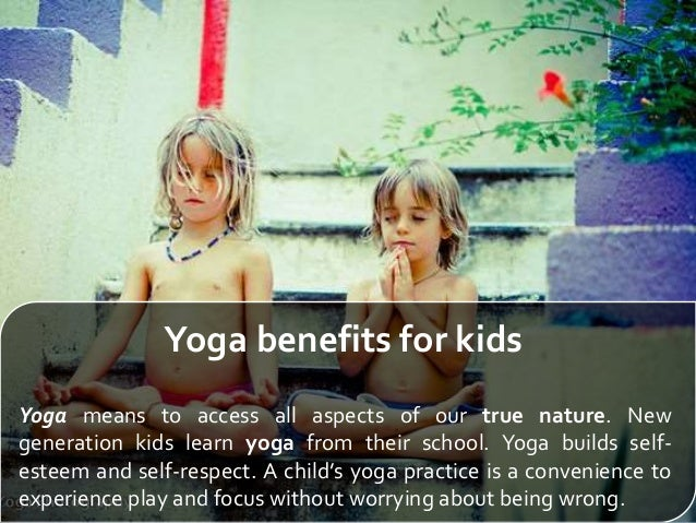 Yoga benefits for kids Yoga means to access all aspects of our true nature. New generation kids learn yoga from their scho...