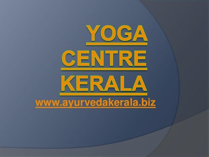 Yoga Centre Kerala<br />www.ayurvedakerala.biz<br />