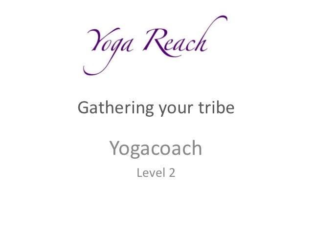 Gathering your tribe    Yogacoach       Level 2