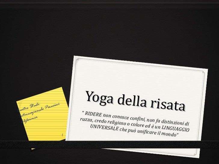 """Yoga della risata  """"  RIDERE non conosce confini, non fa distinzioni di razza, credo religioso o colore ed è un LINGUAGGIO..."""