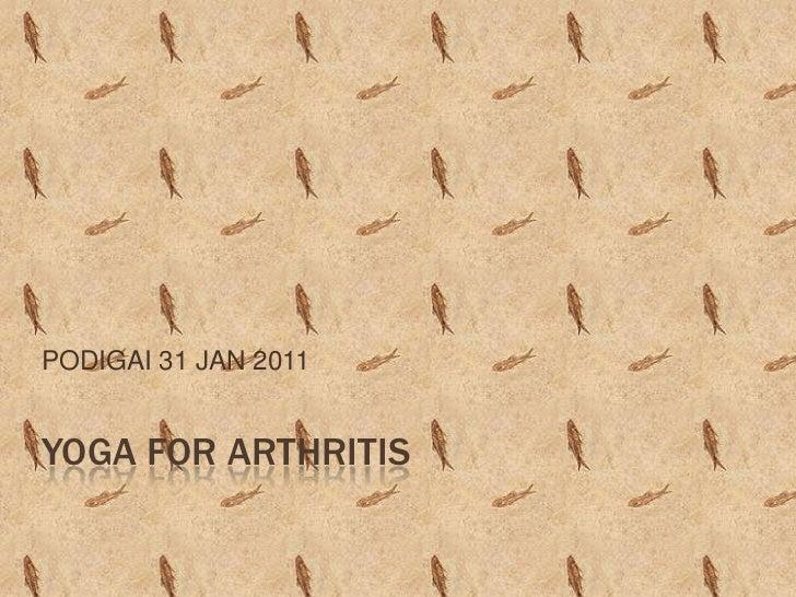 PODIGAI 31 JAN 2011YOGA FOR ARTHRITIS