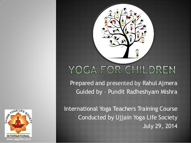 Prepared and presented by Rahul Ajmera Guided by – Pundit Radheshyam Mishra International Yoga Teachers Training Course Co...
