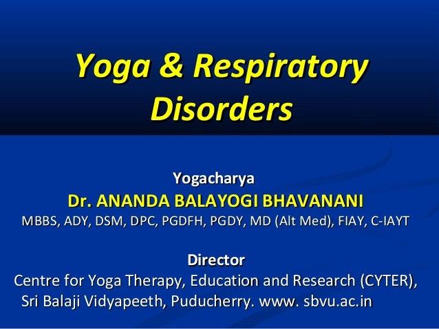 Yoga & RespiratoryYoga & Respiratory DisordersDisorders YogacharyaYogacharya Dr. ANANDA BALAYOGI BHAVANANIDr. ANANDA BALAY...