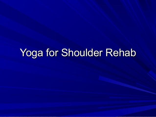 Yoga for Shoulder RehabYoga for Shoulder Rehab