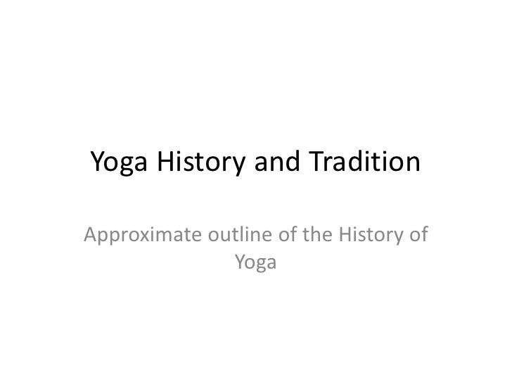 Yoga History and Tradition<br />Approximate outline of the History of Yoga <br />