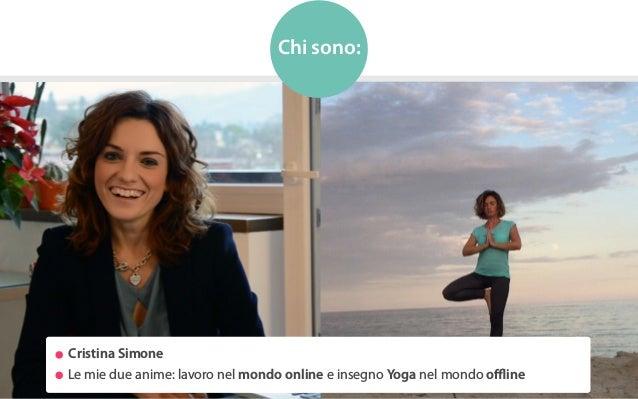 Cristina Simone Le mie due anime: lavoro nel mondo online e insegno Yoga nel mondo offline Chi sono: