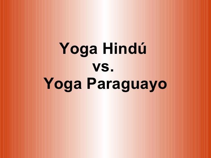 Yoga Hindú  vs.  Yoga Paraguayo