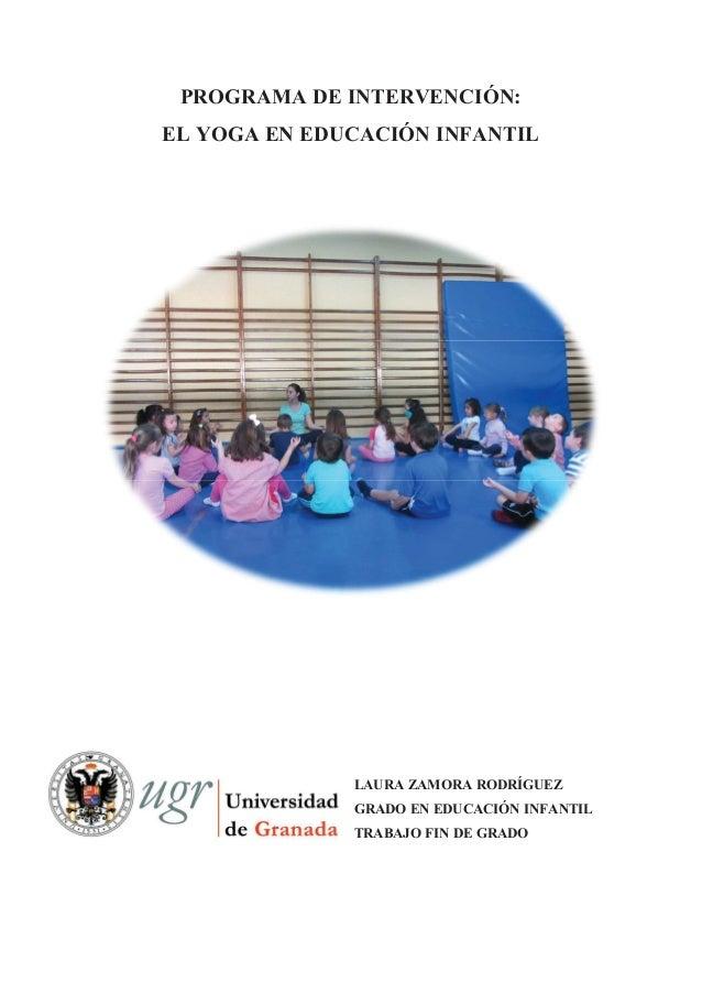 PROGRAMA DE INTERVENCIÓN: EL YOGA EN EDUCACIÓN INFANTIL LAURA ZAMORA RODRÍGUEZ GRADO EN EDUCACIÓN INFANTIL TRABAJO FIN DE ...