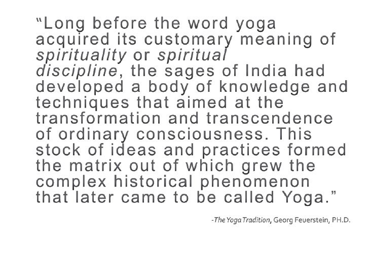 yoga philosophy Many practitioners in the western world know only of the physical practice of yoga , the asana practice, that we all bring to our mats but, there is so much more to yoga than just the physical practice, it is a spiritual and philosophical practice that can truly enhance one's life one of the oldest known recordings of yoga.