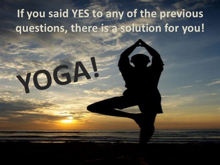 yoga presentation Yoga free powerpoint presentation at slidesfinder view and download slidesfinder's yoga powerpoint presentation for free slide decks in powerpoint check these powerpoint demonstrations including yoga ppt presentation to use these for demonstrations in your acedemic, business and research settings.
