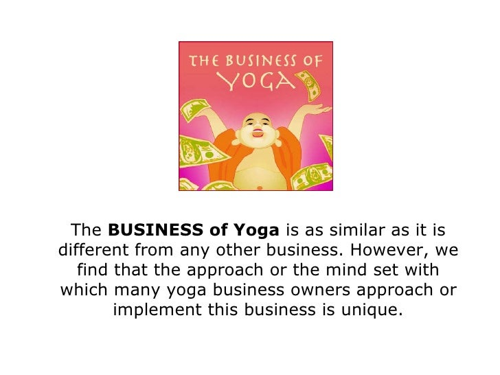 The  BUSINESS of Yoga  is as similar as it is different from any other business. However, we find that the approach or the...