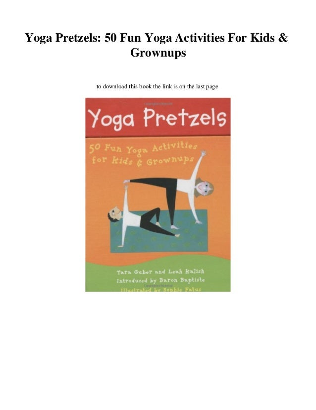 cf0354206 DOWNLOAD  Yoga Pretzels  50 Fun Yoga Activities For Kids   Grownups