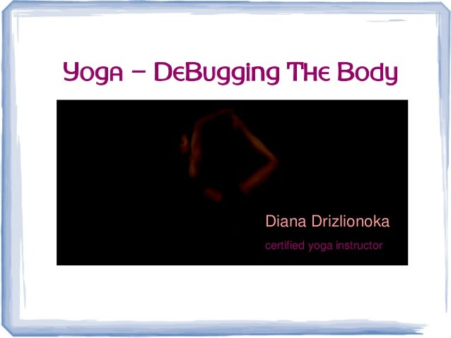 Yoga – DeBugging The Body Diana Drizlionoka certified yoga instructor