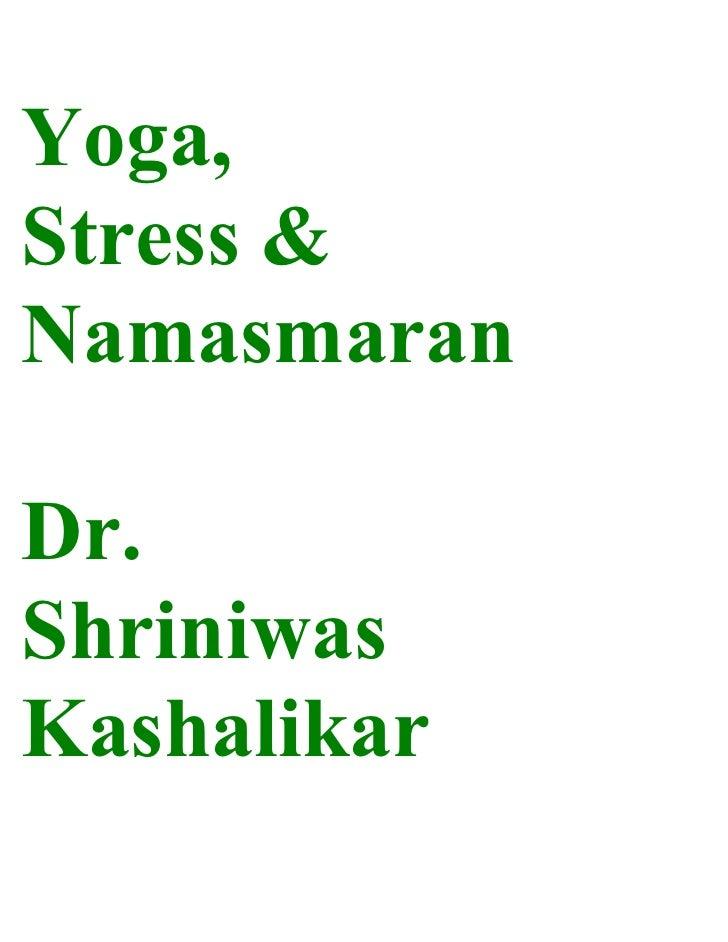 Yoga, Stress & Namasmaran  Dr. Shriniwas Kashalikar