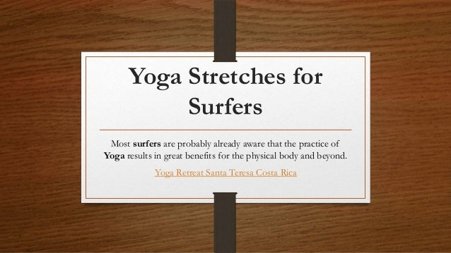 Yoga Stretches for Surfers Most surfers are probably already aware that the practice of Yoga results in great benefits for...