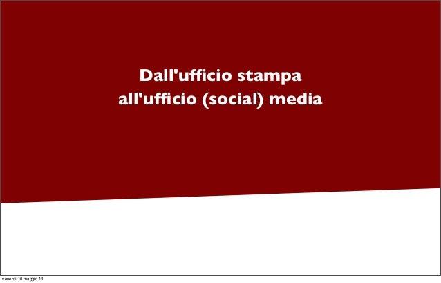 Dallufficio stampaallufficio (social) mediavenerdì 10 maggio 13