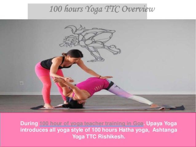 During 100 hour of yoga teacher training in Goa. Upaya Yoga introduces all yoga style of 100 hours Hatha yoga, Ashtanga Yo...