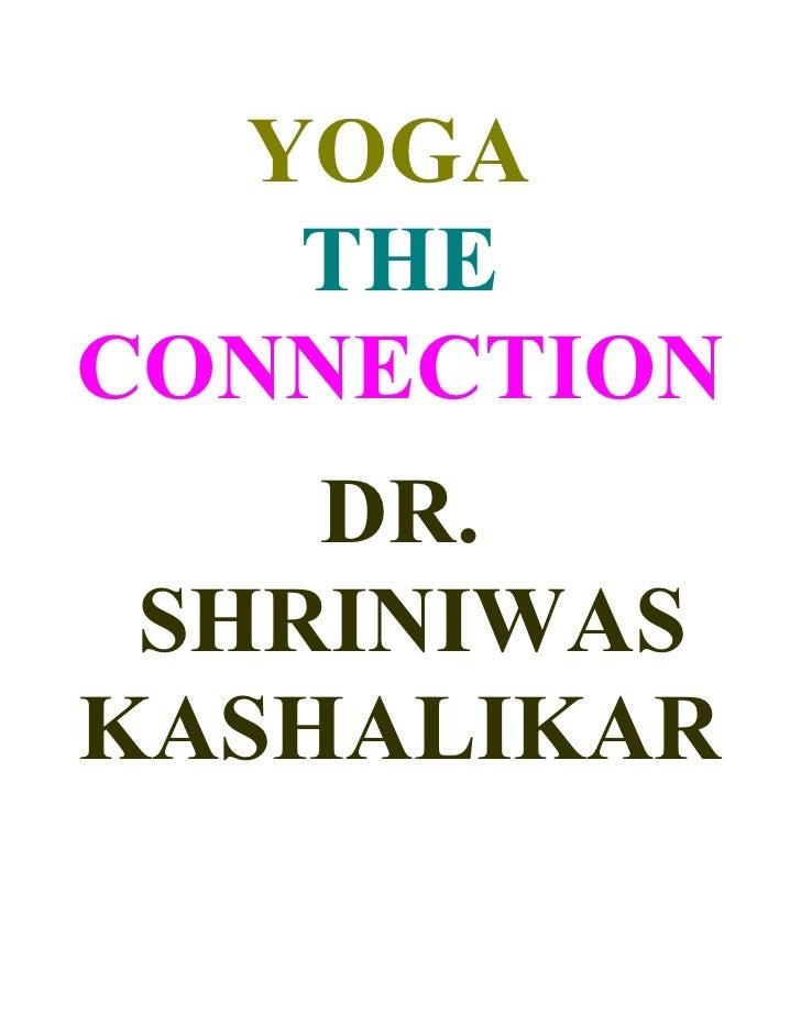YOGA    THE CONNECTION     DR.  SHRINIWAS KASHALIKAR