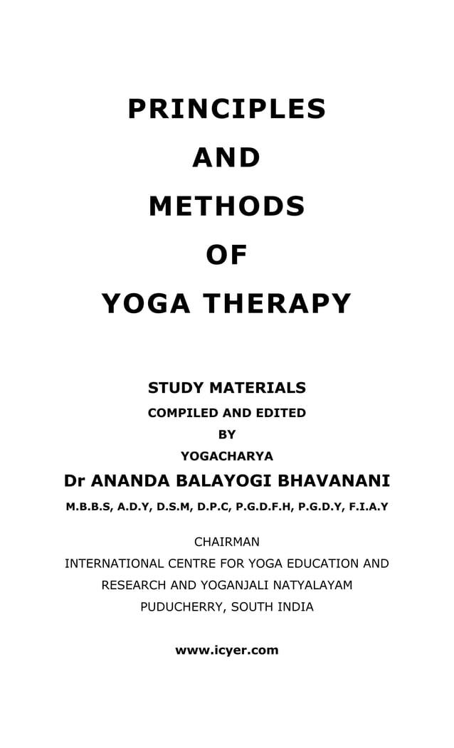PRINCIPLES  AND  METHODS  OF  YOGA THERAPY  STUDY MATERIALS  COMPILED AND EDITED  BY  YOGACHARYA  Dr ANANDA BALAYOGI BHAVA...