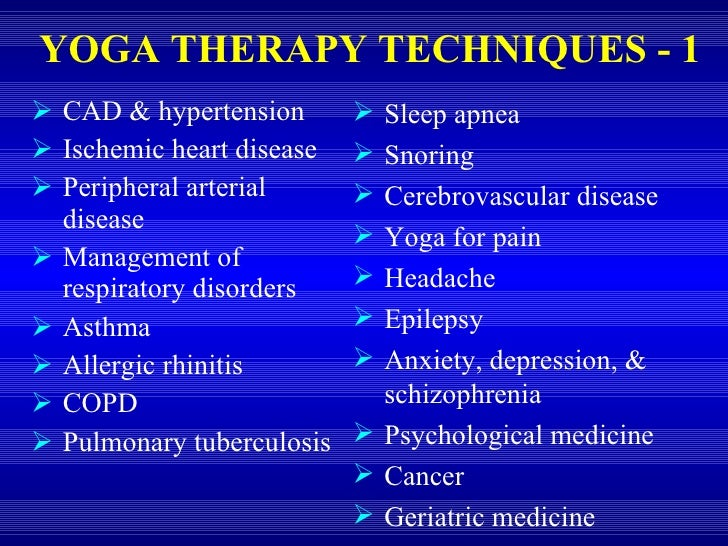 YOGA THERAPY TECHNIQUES - 1 <ul><li>CAD & hypertension </li></ul><ul><li>Ischemic heart disease </li></ul><ul><li>Peripher...
