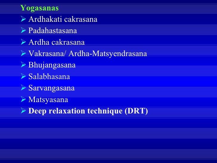 <ul><li>Yogasanas </li></ul><ul><li>Ardhakati cakrasana </li></ul><ul><li>Padahastasana </li></ul><ul><li>Ardha cakrasana ...
