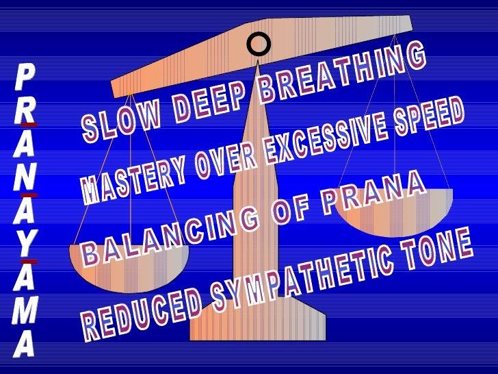 PRANAYAMA SLOW DEEP BREATHING MASTERY OVER EXCESSIVE SPEED BALANCING OF PRANA REDUCED SYMPATHETIC TONE