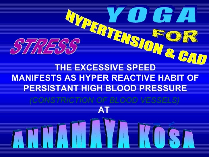 THE EXCESSIVE SPEED MANIFESTS AS HYPER REACTIVE HABIT OF PERSISTANT HIGH BLOOD PRESSURE AT   STRESS ANNAMAYA KOSA (CONSTRI...