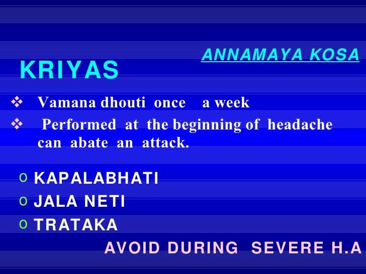 ANNAMAYA KOSA <ul><li>Vamana dhouti  once  a week </li></ul><ul><li>Performed  at  the beginning of  headache  can  abate ...